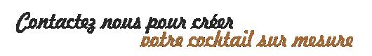 Contactez nous pour créer votre cocktail sur mesure